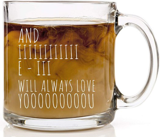 Amazon.com: And I Will Always Love You Coffee Mug - Gift Cup Ideas for Wife, Husband, Mom, Dad, Boyfriend, Girlfriend or Best Friends - Funny for Men and Women - Birthday Christmas Mothers Day - 13 oz Glass Mugs: Kitchen & Dining