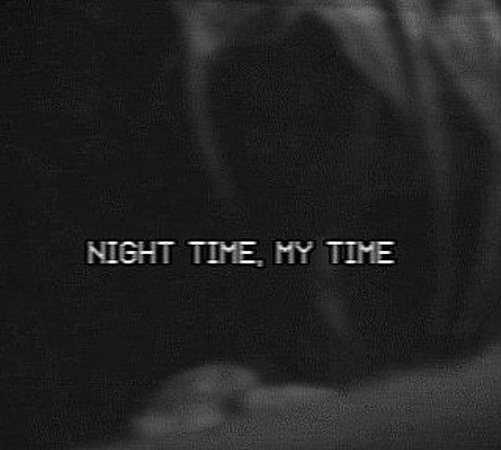night time, my time