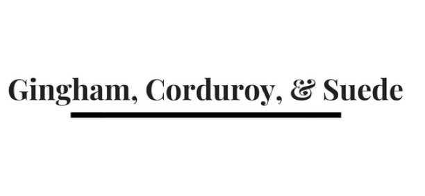 Gingham, Corduroy, & Suede