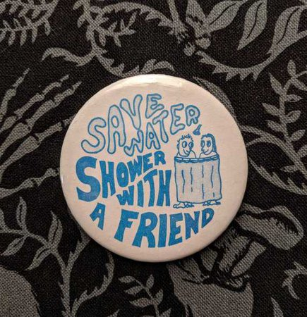 Vintage pinback button funny save water shower with a friend