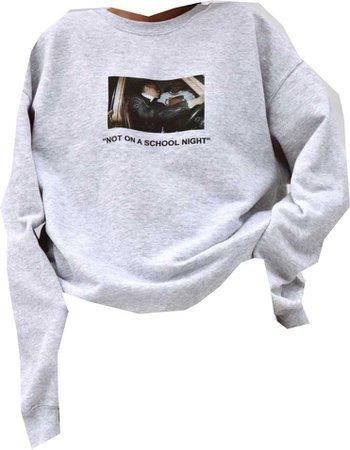 Not On A School Night Sweatshirt