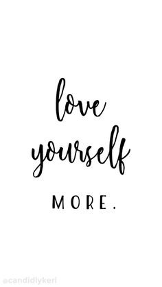 LOVE YOURSELF MORE TEXT
