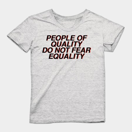 people of quality do not fear equality - Activism - T-Shirt   TeePublic