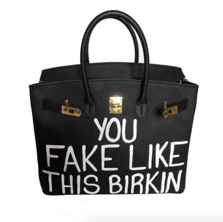"""You Fake Like This Birkin"" handbag"