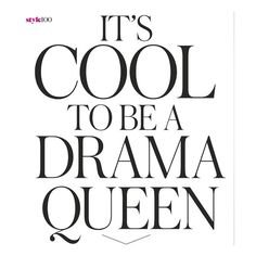 (197) Pinterest - It's Cool To Be a Drama Queen ❤ liked on Polyvore featuring text, words, quotes, backgrounds, fillers, articles, magazine, headl | Collectedfab