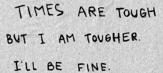 times are tough but i am tougher ill be fine black white quote pinterest tumblr quotes font writing handwriting