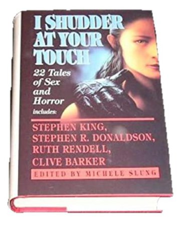 *made & clipped by @luci-her* Slung, Michele (editor). I SHUDDER AT YOUR TOUCH: 22 TALES OF SEX AND HORROR.