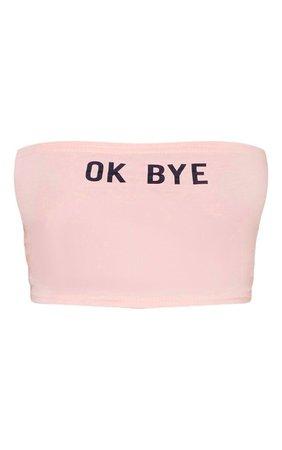 Shape Baby Pink Ok Bye Slogan Bandeau Crop Top | PrettyLittleThing