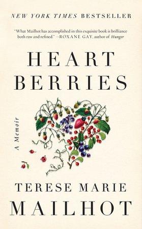 Heart Berries: A Memoir by Terese Marie Mailhot