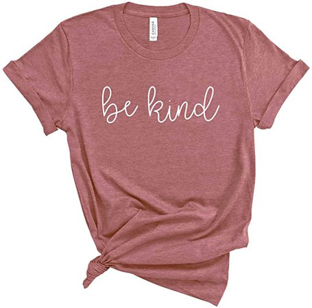 Be Kind Shirt. Kindness T-Shirt. Super Soft and Comfortable Unisex Shirt. Humanity Shirt. (Mauve, Medium) at Amazon Women's Clothing store