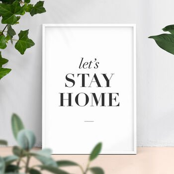'let's stay home' typography print wall art by the motivated type | notonthehighstreet.com