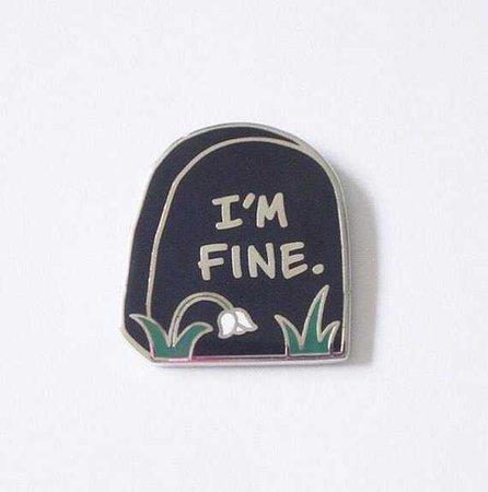 I'm Fine Grave Enamel Pin Black/Silver Grave Pin