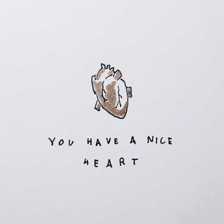 you have a nice heart (wowitsjessica)