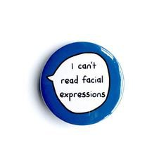 I Can't Read Facial Expressions - Pin Badge Button