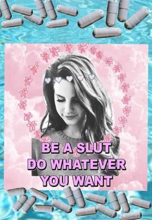 be a slut do whatever you want