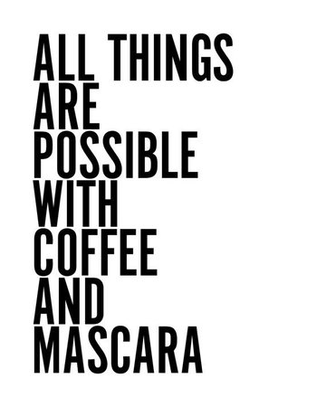 All Things Are Possible With Coffee And Mascara Text