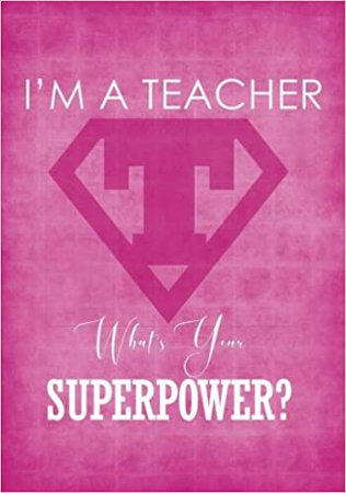 I'm A Teacher - What's Your Superpower Notebook - 7x10 - Softcover: A Cute Ruled Composition Book / Journal for the Worlds Best Educators Pink/Rose ... Thank You / End of Year Gifts and Presents: Amazon.es: Pewter, Penelope: Libros en idiomas extranjeros
