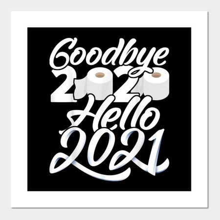 Goodbye 2020 Hello 2021 Funny New Years Eve Party 2021 T-Shirt - 2021 - Posters and Art Prints | TeePublic