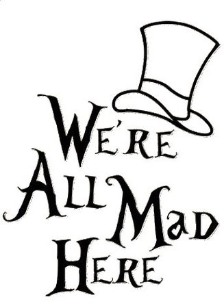 We're All Mad Here~