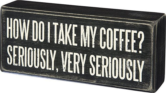"""Primitives By Kathy Wood Box Sign, I Take My Coffee Very Seriously, 6"""" x 2.5"""""""