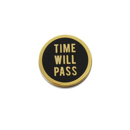 """""""Time Will Pass"""" pin"""