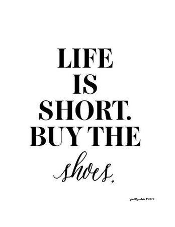 Life is Short. Buy the Shoes Print - Art Print - Fashion Designer - Inspirational Prints - Sparkle - Heels   Quotes to live by, Quotes, Words
