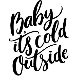 Baby, it's cold outside - Christmas slogan