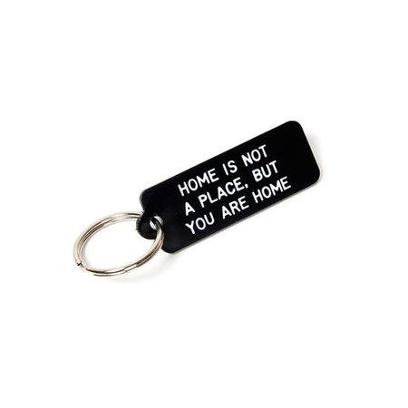 """Home is not a place, but you are home"" keychain"