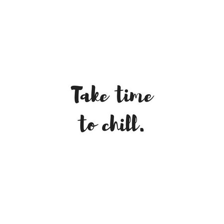 Take Time To Chill Text